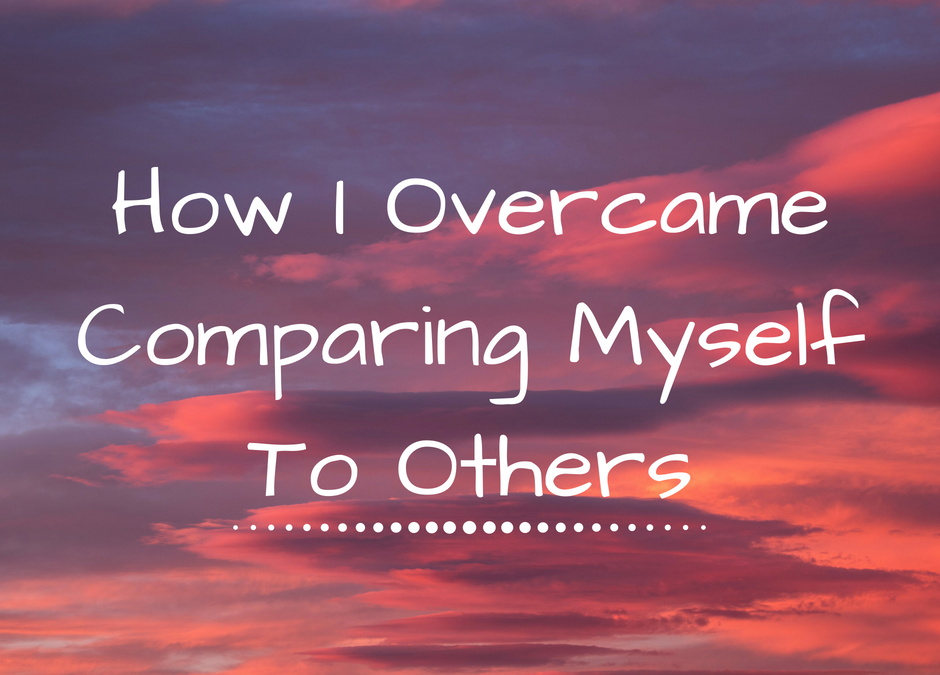 How I Overcame Comparing Myself To Others